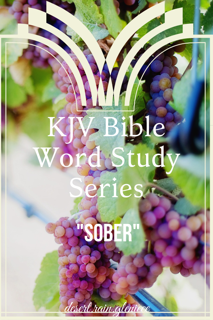 Sober in the KJV Bible means more than mere abstinence. Sober is a state of mind. Christians can drink alcohol and still be sober-minded. #sober, #kjvbible, #wordstudy, #biblestudyforwomen